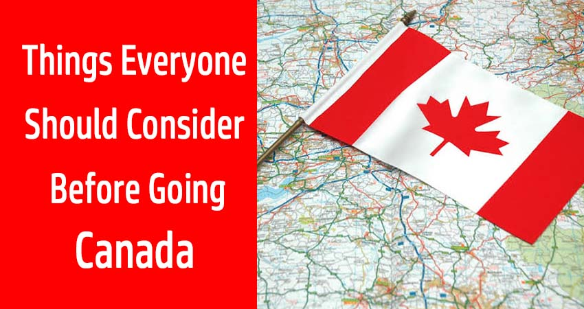 Things Everyone Should Consider Before Going Canada