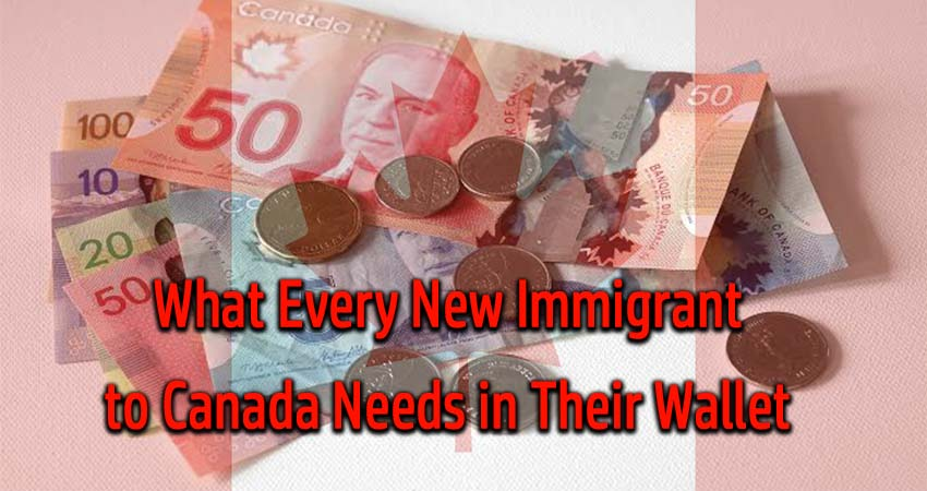 What Every New Immigrant to Canada Needs in Their Wallet
