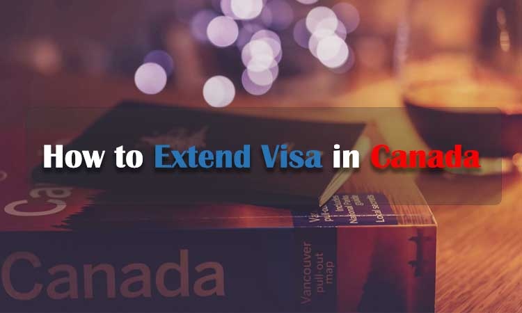 How to Extend Visa in Canada
