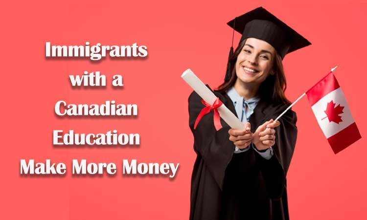 Immigrants with a Canadian Education Make More Money