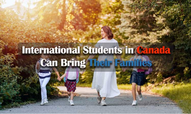 International Students in Canada Can Bring Their Families
