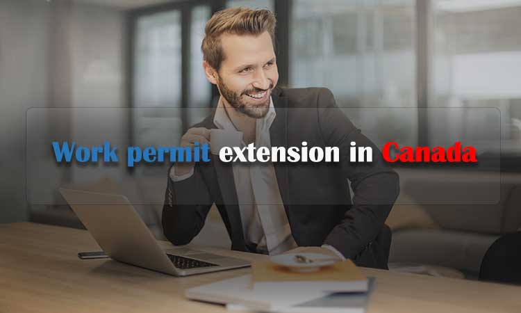 Work Permit Extension in Canada