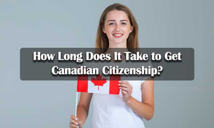 Your Questions Answered: How Long Does It Take to Get Canadian Citizenship?
