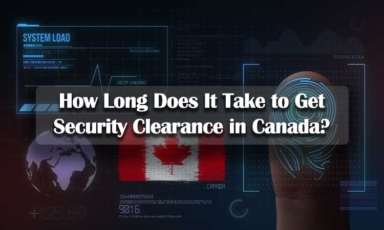 How Long Does It Take to Get Security Clearance in Canada?
