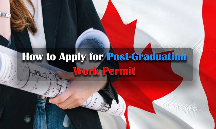 How to Apply for Post-Graduation Work Permit