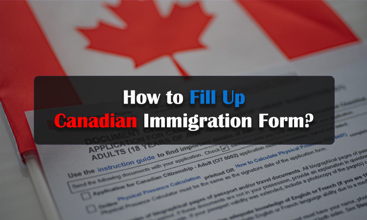 How to Fill Up Canadian Immigration Form?