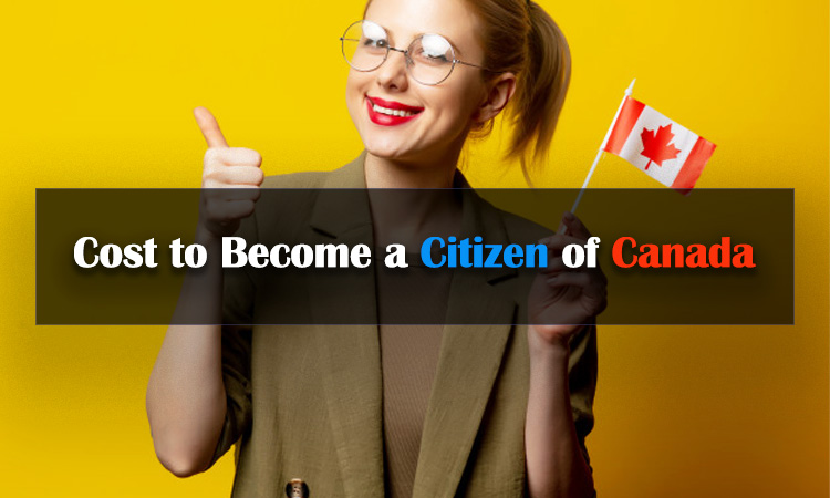 How Much Does It Cost to Become a Citizen of Canada?