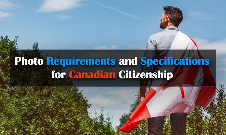 Photo Requirements and Specifications for Canadian Citizenship