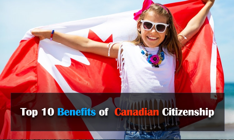 Top 10 Benefits of Canadian Citizenship