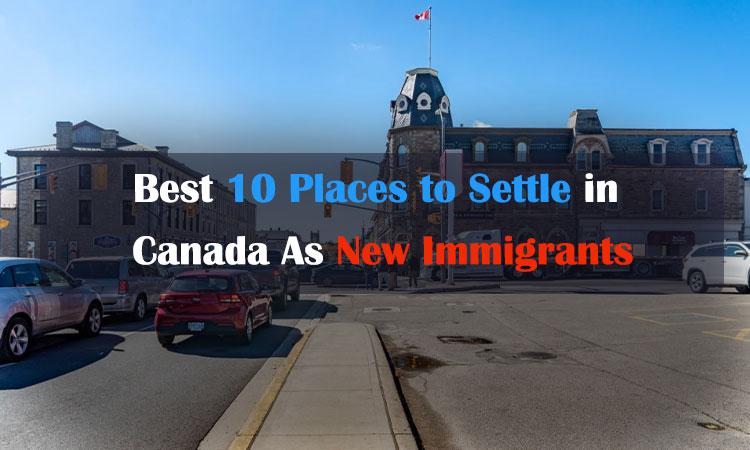 作为新移民在加拿大定居的最佳10个地方