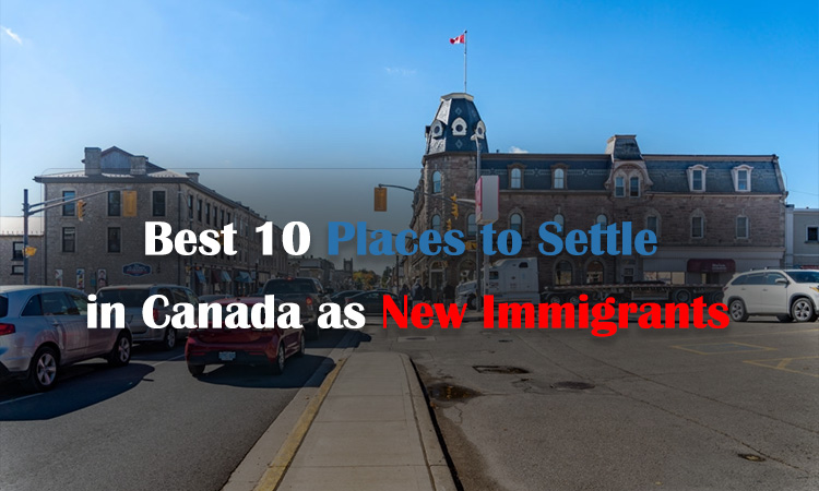 Best 10 Places to Settle in Canada as New Immigrants