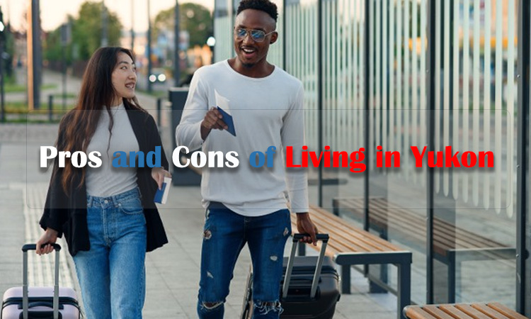 Pros and Cons of Living in Yukon