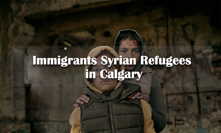 Immigrants Syrian Refugees in Calgary